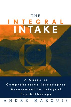 The Integral Intake: A Guide to Comprehensive Idiographic Assessment in Integral Psychotherapy (Paperback) book cover