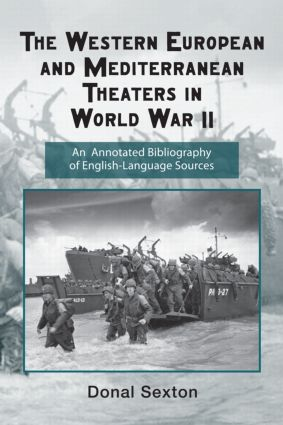 The Western European and Mediterranean Theaters in World War II: An Annotated Bibliography of English-Language Sources (Hardback) book cover