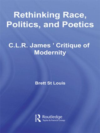 Rethinking Race, Politics, and Poetics: C.L.R. James' Critique of Modernity (Hardback) book cover