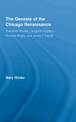The Genesis of the Chicago Renaissance: Theodore Dreiser, Langston Hughes, Richard Wright, and James T. Farrell book cover