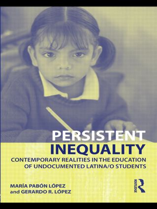 Persistent Inequality: Contemporary Realities in the Education of Undocumented Latina/o Students book cover