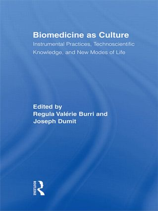 Biomedicine as Culture: Instrumental Practices, Technoscientific Knowledge, and New Modes of Life (Hardback) book cover