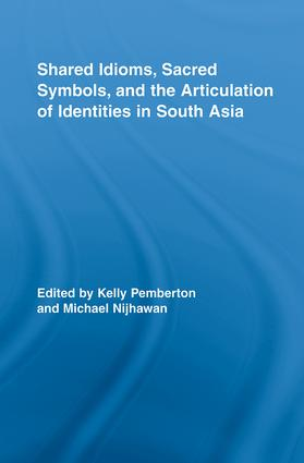 Shared Idioms, Sacred Symbols, and the Articulation of Identities in South Asia (Hardback) book cover