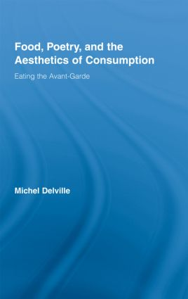 Food, Poetry, and the Aesthetics of Consumption: Eating the Avant-Garde (Hardback) book cover