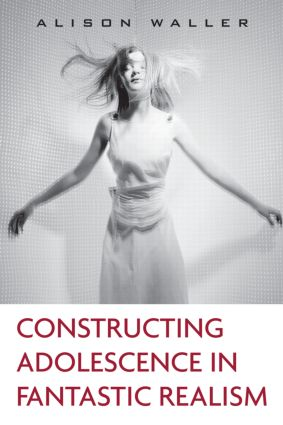 Constructing Adolescence in Fantastic Realism (Hardback) book cover
