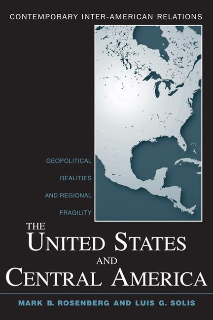The United States and Central America: Geopolitical Realities and Regional Fragility, 1st Edition (Hardback) book cover