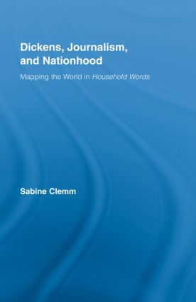 Dickens, Journalism, and Nationhood: Mapping the World in Household Words (Hardback) book cover