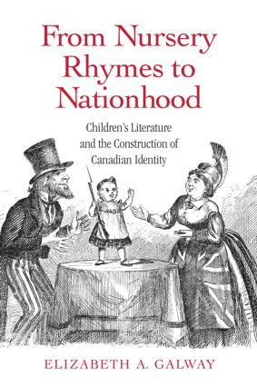 From Nursery Rhymes to Nationhood: Children's Literature and the Construction of Canadian Identity (Hardback) book cover