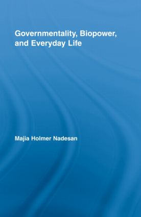 Governmentality, Biopower, and Everyday Life: 1st Edition (Hardback) book cover
