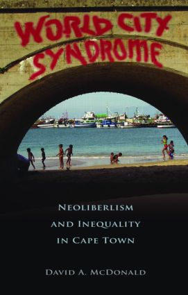 World City Syndrome: Neoliberalism and Inequality in Cape Town, 1st Edition (Hardback) book cover