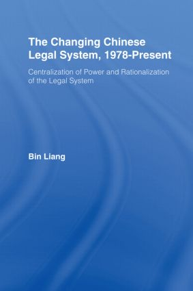 The Changing Chinese Legal System, 1978 – Present: Centralization of Power and Rationalization of the Legal System book cover