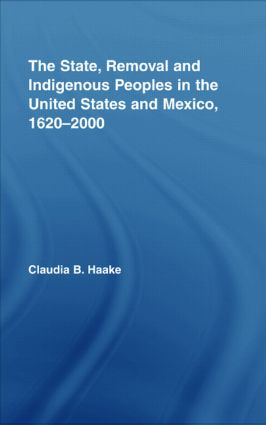 The State, Removal and Indigenous Peoples in the United States and Mexico, 1620-2000 (Hardback) book cover