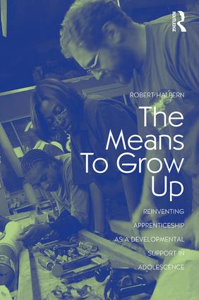 The Means to Grow Up: Reinventing Apprenticeship as a Developmental Support in Adolescence (Paperback) book cover