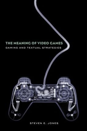 The Meaning of Video Games: Gaming and Textual Strategies (Paperback) book cover