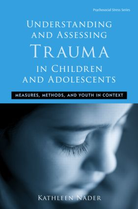Understanding and Assessing Trauma in Children and Adolescents: Measures, Methods, and Youth in Context book cover