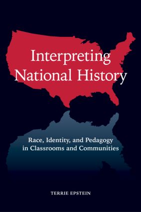Interpreting National History: Race, Identity, and Pedagogy in Classrooms and Communities, 1st Edition (e-Book) book cover