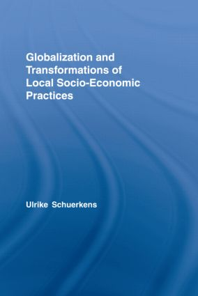 Globalization and Transformations of Local Socioeconomic Practices (Hardback) book cover