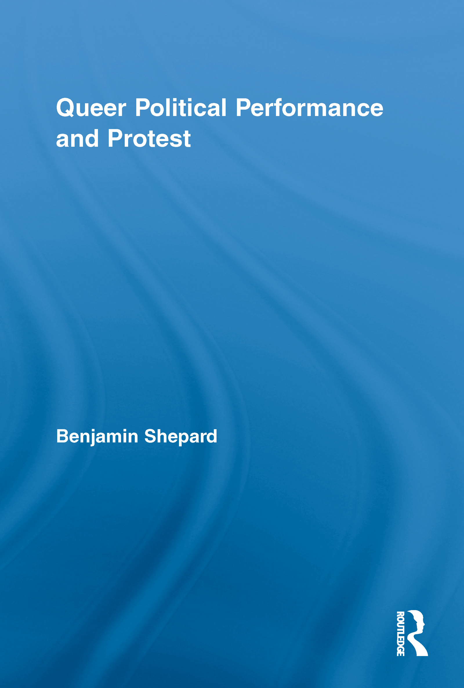 Queer Political Performance and Protest (Hardback) book cover
