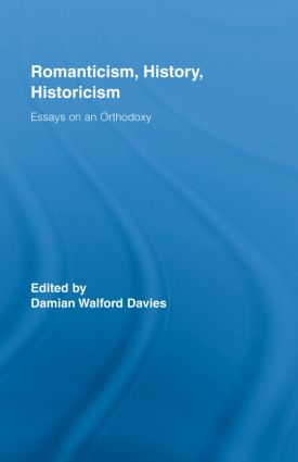 Romanticism, History, Historicism: Essays on an Orthodoxy (Hardback) book cover