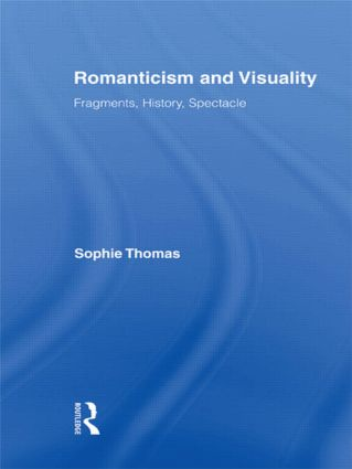 Romanticism and Visuality: Fragments, History, Spectacle (Hardback) book cover