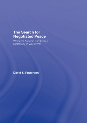 The Search for Negotiated Peace: Women's Activism and Citizen Diplomacy in World War I, 1st Edition (Hardback) book cover