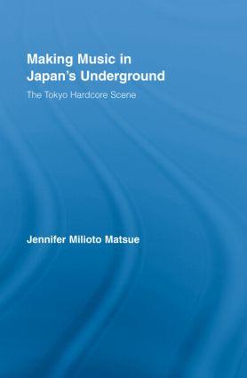 Making Music in Japan's Underground: The Tokyo Hardcore Scene book cover