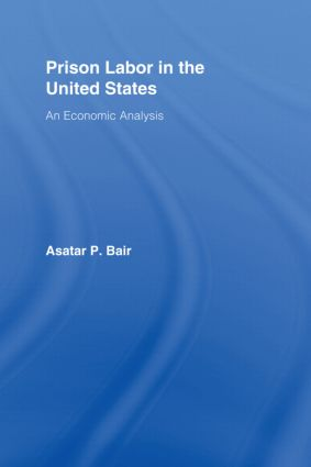 Prison Labor in the United States: An Economic Analysis, 1st Edition (Hardback) book cover