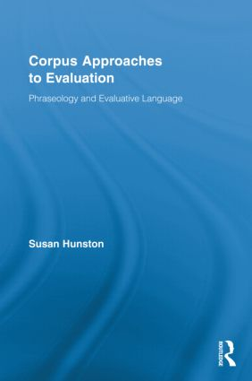 Corpus Approaches to Evaluation: Phraseology and Evaluative Language (Hardback) book cover