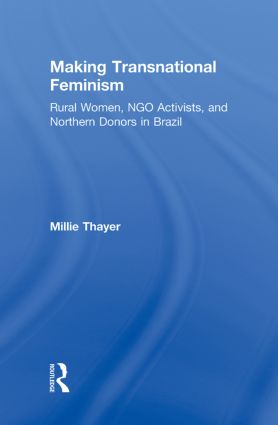 Making Transnational Feminism: Rural Women, NGO Activists, and Northern Donors in Brazil book cover