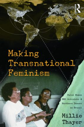 Making Transnational Feminism: Rural Women, NGO Activists, and Northern Donors in Brazil (Paperback) book cover