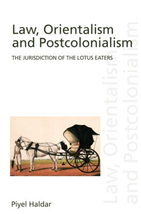 Law, Orientalism and Postcolonialism: The Jurisdiction of the Lotus-Eaters book cover
