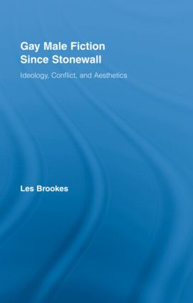 Gay Male Fiction Since Stonewall: Ideology, Conflict, and Aesthetics (Hardback) book cover