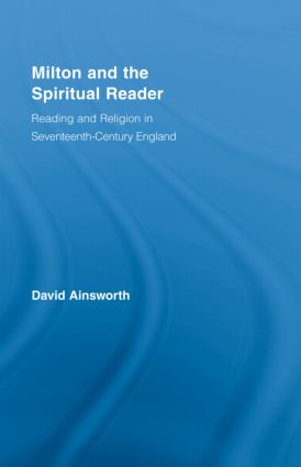 Milton and the Spiritual Reader: Reading and Religion in Seventeenth-Century England (Hardback) book cover