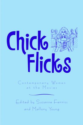 Chick Flicks: Contemporary Women at the Movies, 1st Edition (Paperback) book cover