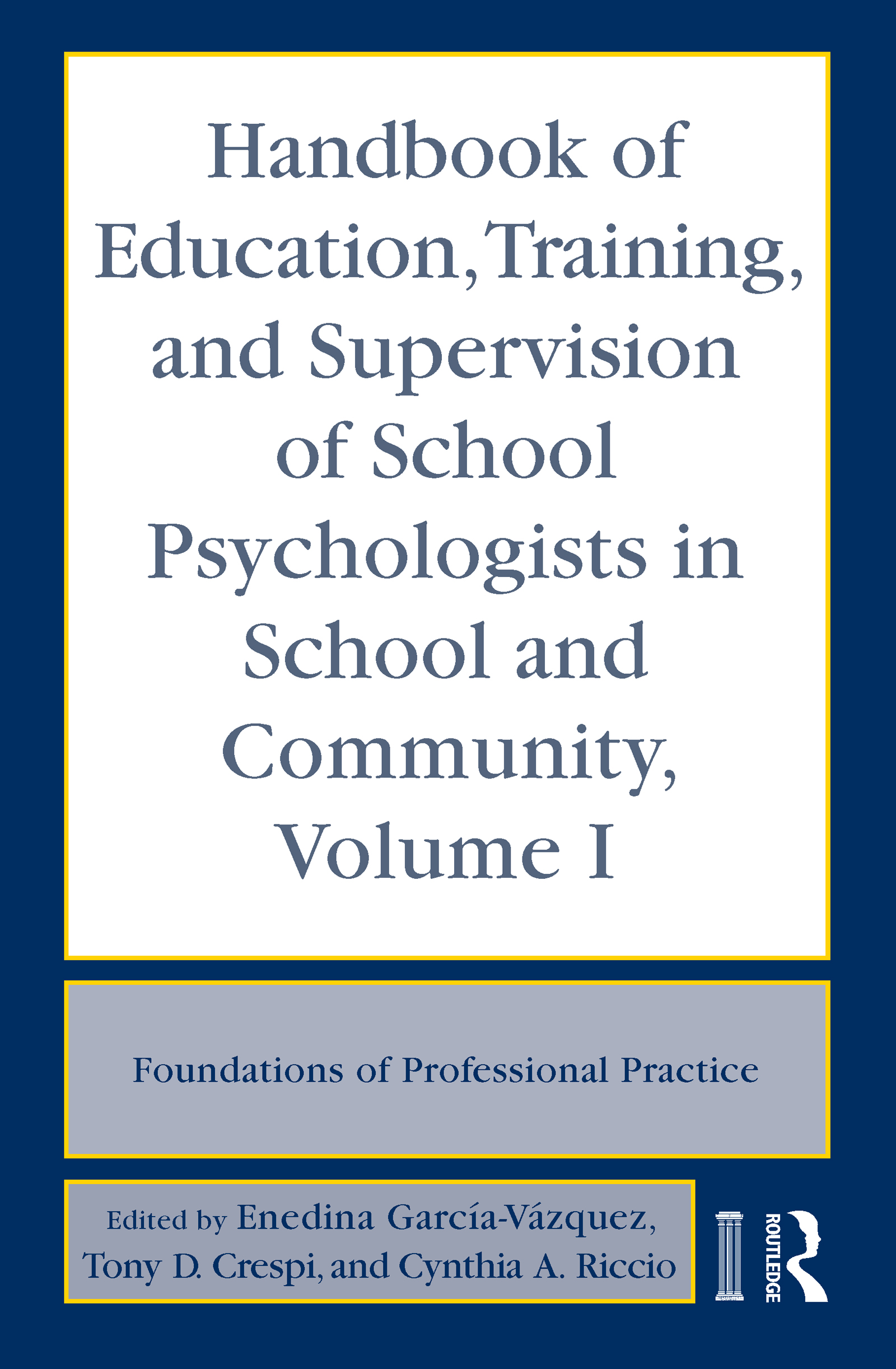 Handbook of Education, Training, and Supervision of School Psychologists in School and Community, Volume I: Foundations of Professional Practice book cover