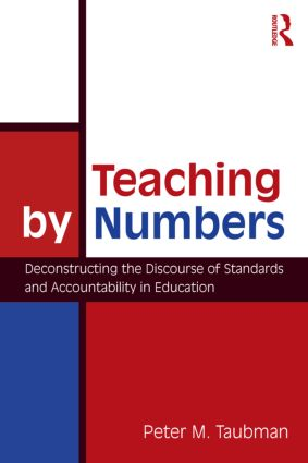 Teaching By Numbers: Deconstructing the Discourse of Standards and Accountability in Education book cover