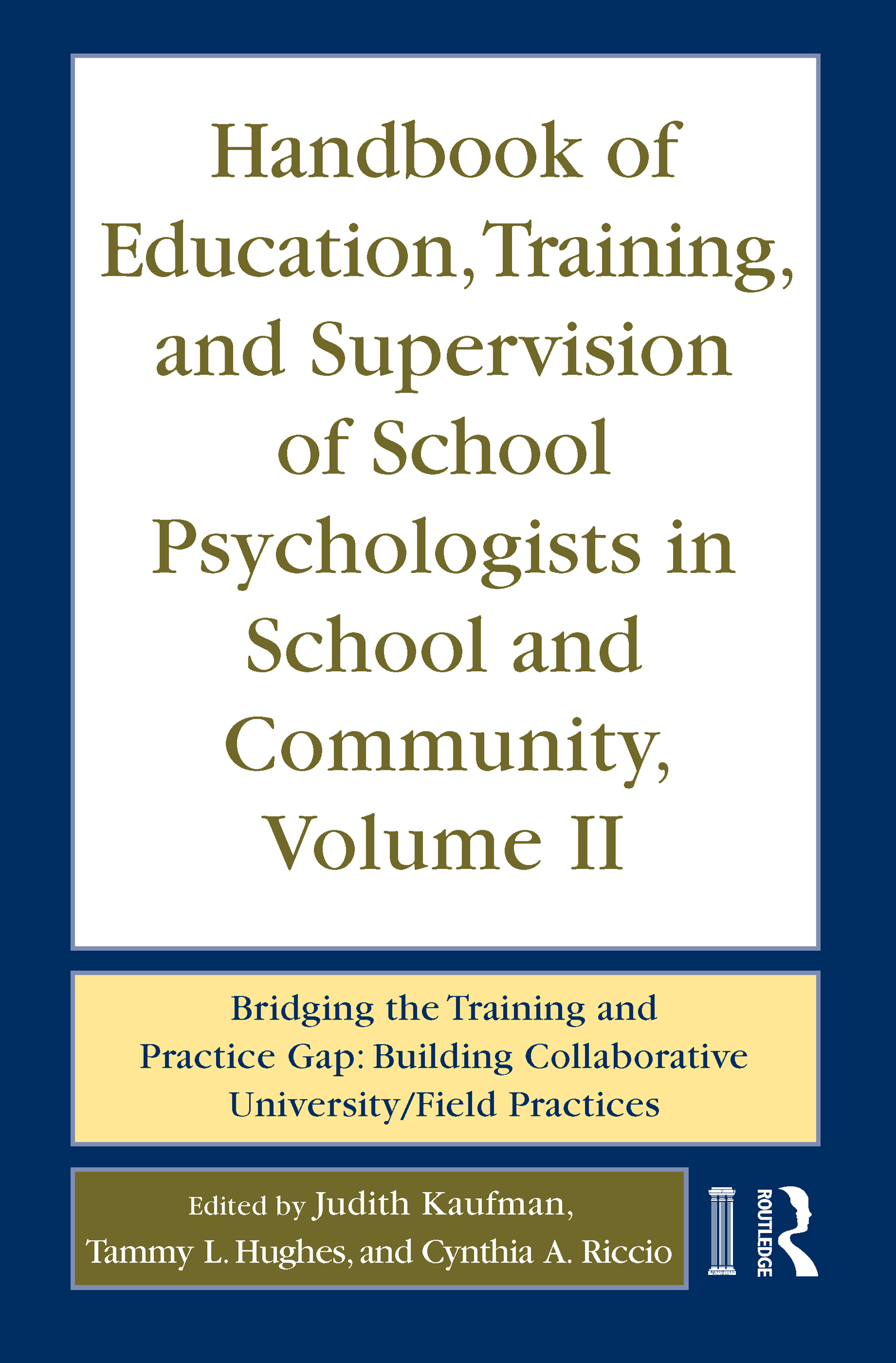 Handbook of Education, Training, and Supervision of School Psychologists in School and Community, Volume II: Bridging the Training and Practice Gap: Building Collaborative University/Field Practices (Hardback) book cover