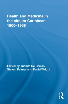 Health and Medicine in the circum-Caribbean, 1800–1968 (Hardback) book cover