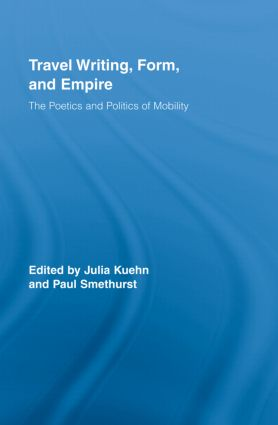 Travel Writing, Form, and Empire: The Poetics and Politics of Mobility (Hardback) book cover