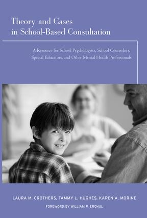 Theory and Cases in School-Based Consultation: A Resource for School Psychologists, School Counselors, Special Educators, and Other Mental Health Professionals (Paperback) book cover