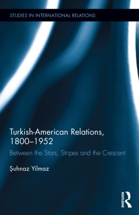 Turkish-American Relations, 1800-1952: Between the Stars, Stripes and the Crescent book cover