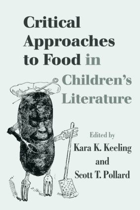 Critical Approaches to Food in Children's Literature (Hardback) book cover