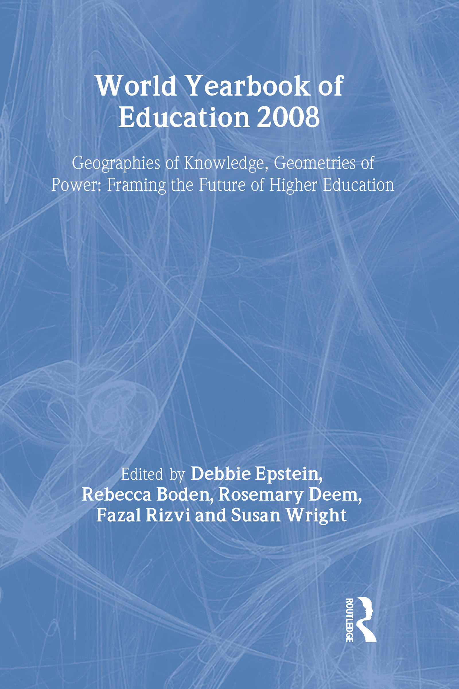 World Yearbook of Education 2008: Geographies of Knowledge, Geometries of Power: Framing the Future of Higher Education (Hardback) book cover