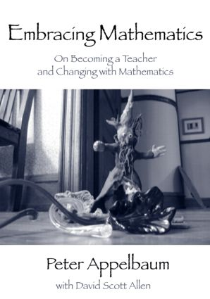 Embracing Mathematics: On Becoming a Teacher and Changing with Mathematics (Paperback) book cover