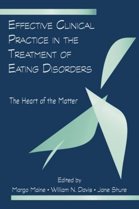 Effective Clinical Practice in the Treatment of Eating Disorders: The Heart of the Matter (Hardback) book cover