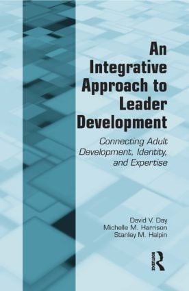 An Integrative Approach to Leader Development: Connecting Adult Development, Identity, and Expertise (Paperback) book cover