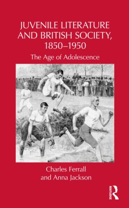 Juvenile Literature and British Society, 1850-1950: The Age of Adolescence (Hardback) book cover
