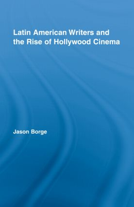 Latin American Writers and the Rise of Hollywood Cinema (Hardback) book cover