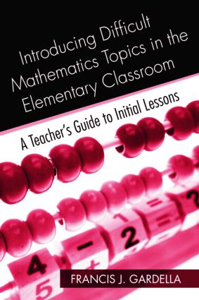 Introducing Difficult Mathematics Topics in the Elementary Classroom: A Teacher's Guide to Initial Lessons (Paperback) book cover