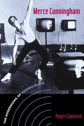 Merce Cunningham: The Modernizing of Modern Dance, 1st Edition (Paperback) book cover